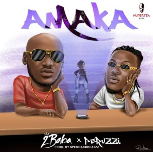 "Download music: 2Baba ft. Peruzzi – ""Amaka"""