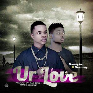 Download music: Nannyboi ft Spermey – Ur Love
