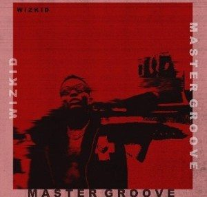 Download music: Wizkid – Master Groove