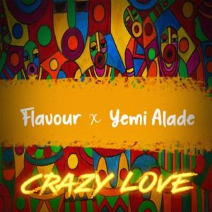 Download Music: Flavour ft. Yemi Alade – Crazy Love