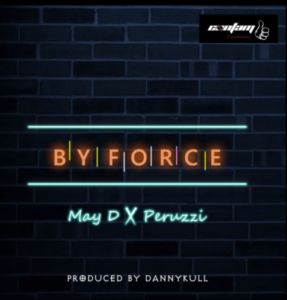 Download music: May D Ft. Peruzzi – By Force